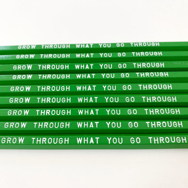 Grow through what you go through Pencils
