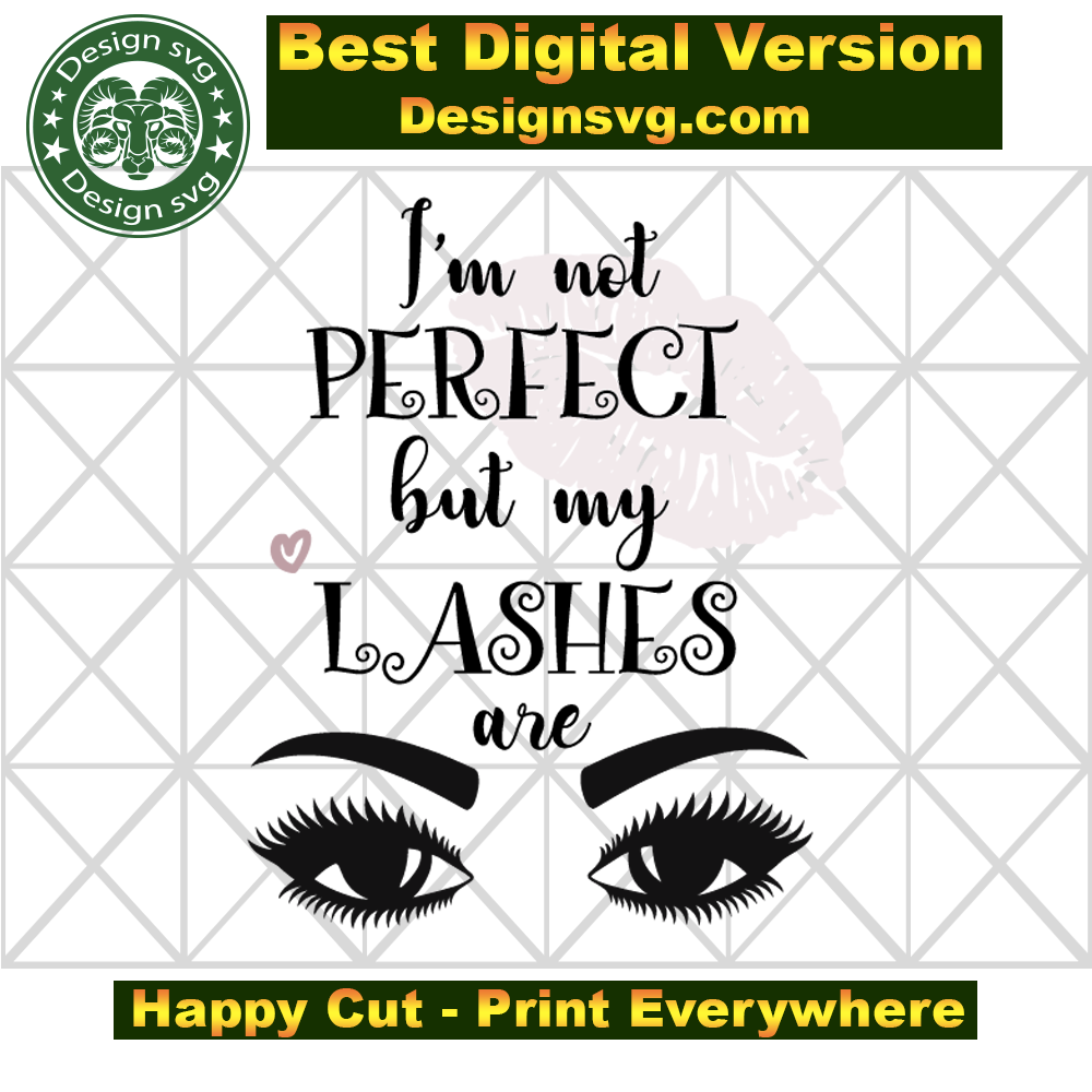 I M Not Perfect But My Lashes Are Svg Files For Silhouette Files For Designsvg