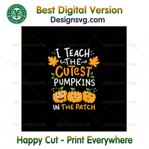 Halloween Svg Tagged I Teach The Cutest Pumpkins In The Patch Designsvg