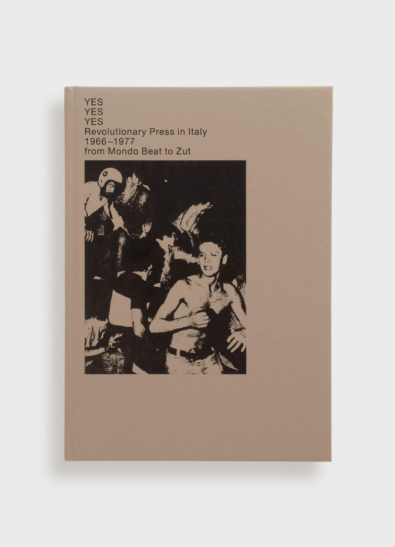 Yes Yes Yes: Revolutionary Press in Italy 1966 - 1977 from Mondo Beat to Zut