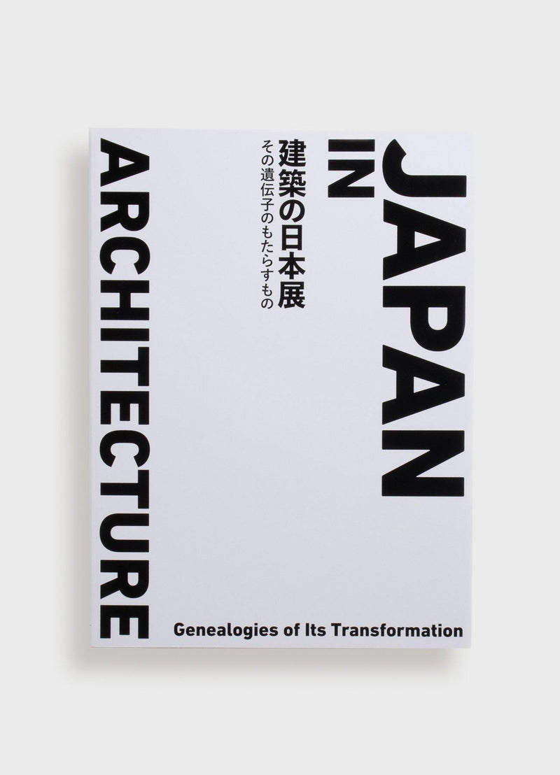 Japan In Architecture - Genealogies of its Transformation