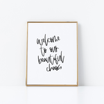 Welcome to our Beautiful Chaos Print