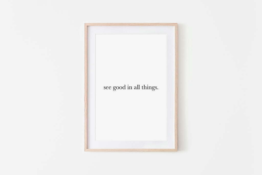 See Good In All Things Print