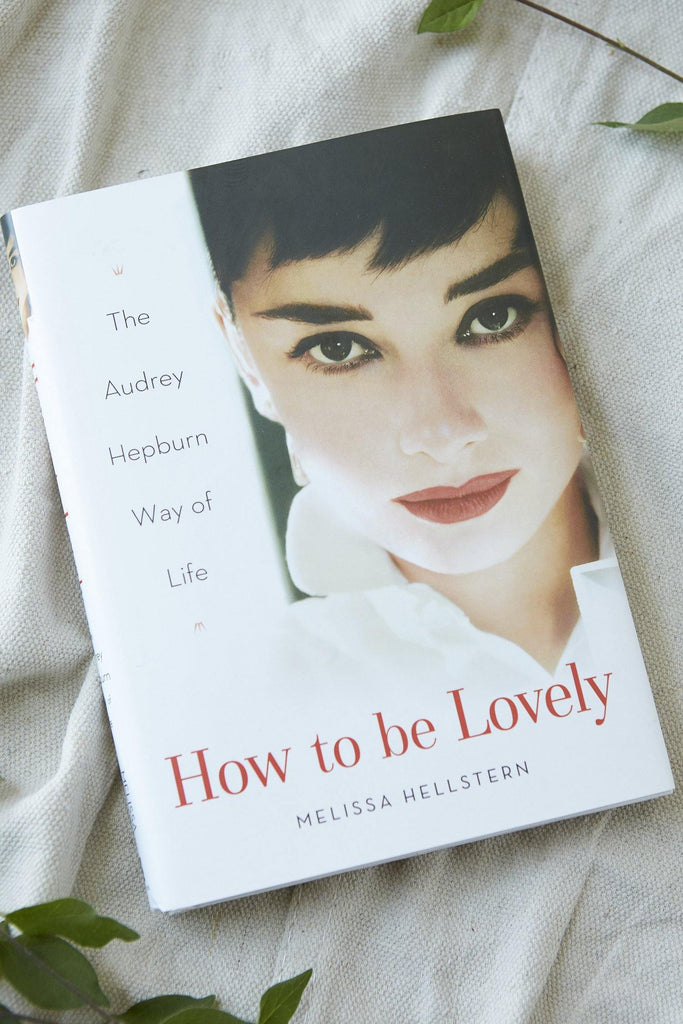 How to be Lovely: The Audrey Hepburn Way of Life - Patina Vie