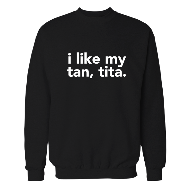 I Like My Tan, Tita Crewneck Sweatshirt