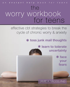 The Worry Workbook for Teens: Effective CBT Strategies to Break the Cycle of Chronic Worry and Anxiety