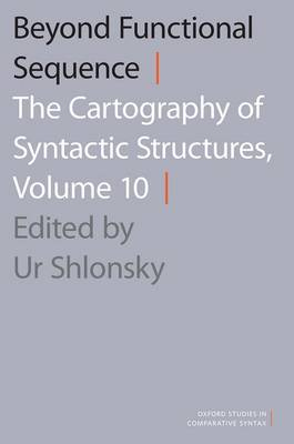 BEYOND FUNCTIONAL SEQUENCE THE CARTOGRAPHY OF SYNATACTIC STRUCTURES,VOL 10