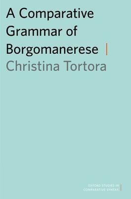 A COMPARATIVE GRAMMAR OF BORGOMANERESE