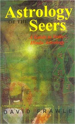 Astrology Of The Seers A Guide To Vedic/hindu Astrology
