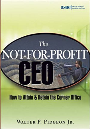 The Not-for-profit Ceo How To Attain & Retain The Corner Office