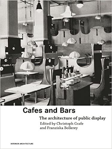 CAFES & BARS THE ARCHITECTURE OF PUBLIC DISPLAY