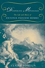 DESPERATE MEASURES THE LIFE & MUSIC OF ANTONIA PADOANI BEMBO