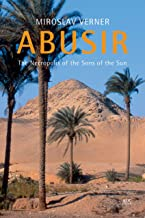 ABUSIR THE NECROPOLIS OF THE SONS OF THE SUN
