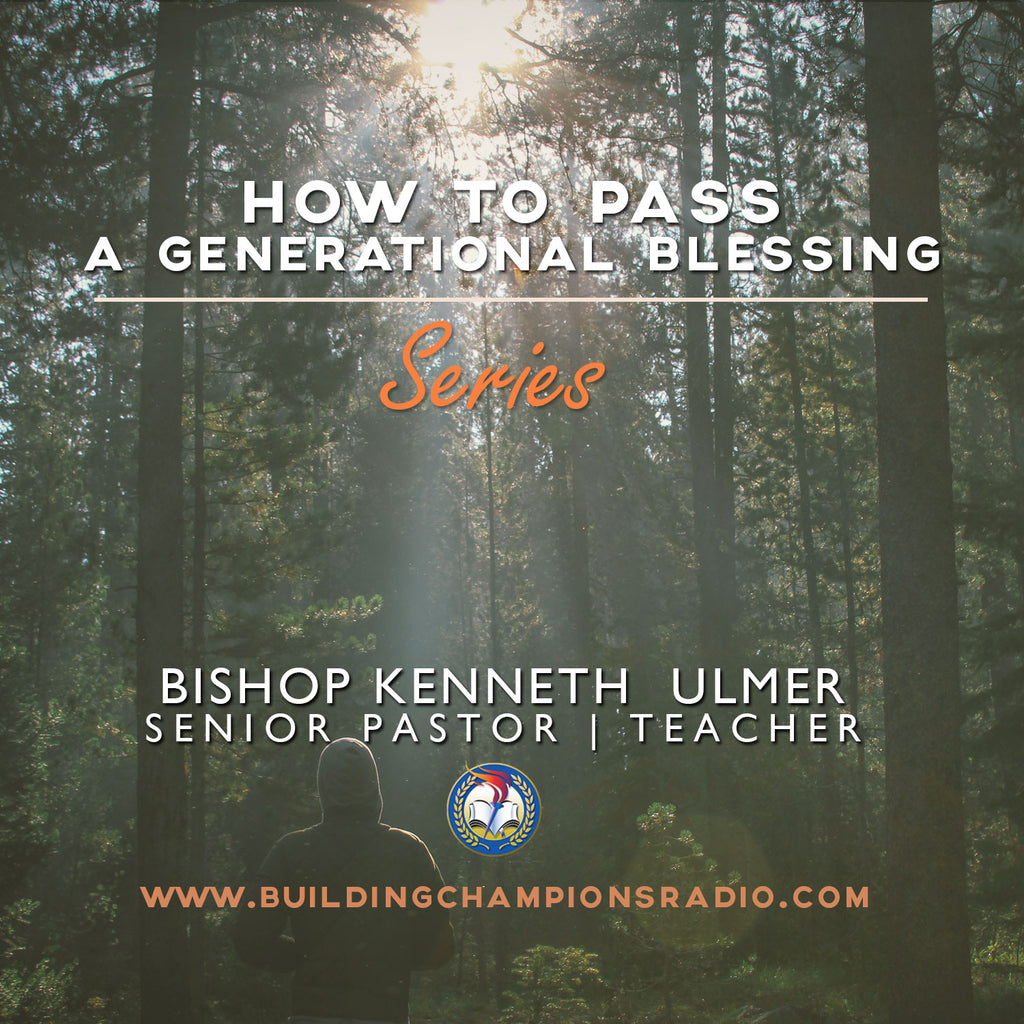 How To Pass A Generational Blessing: Series