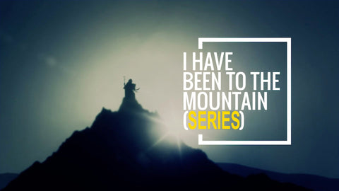 I've Been To The Mountain: Series