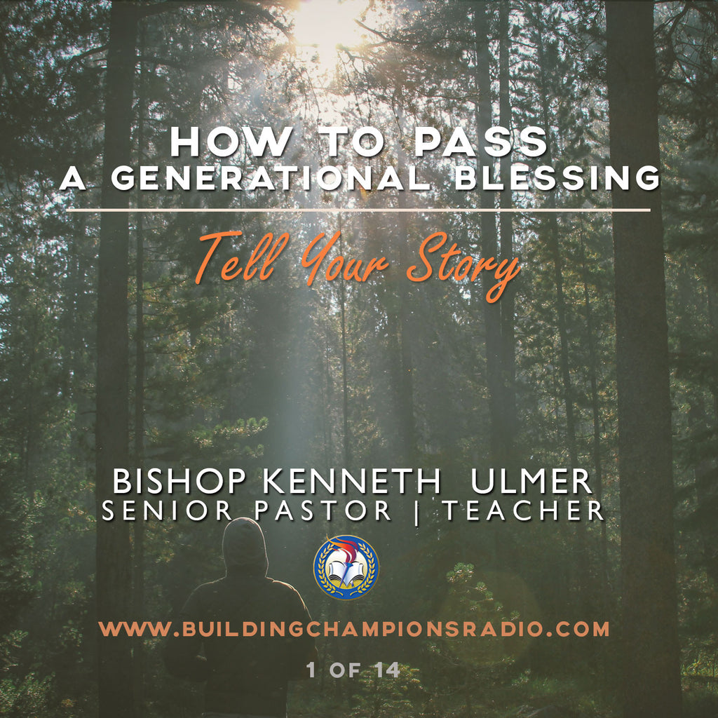 How To Pass A Generational Blessing: Tell Your Story (MP3 Download)