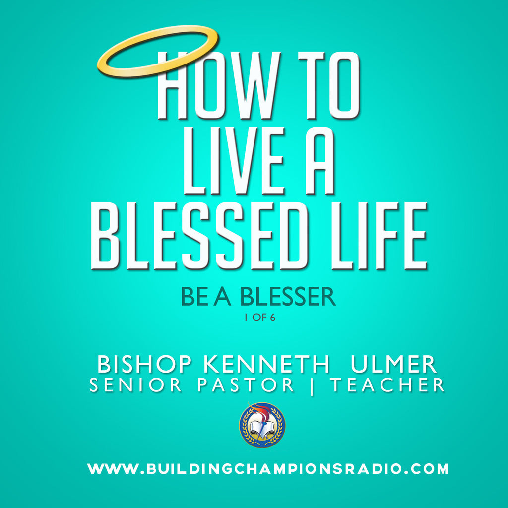 How To Live A Blessed Life: 01 Be A Blesser