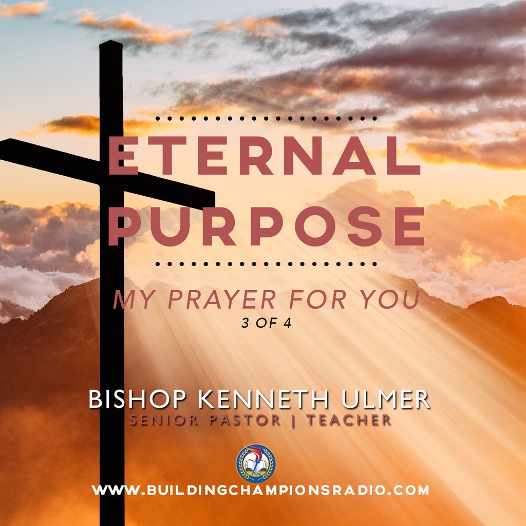 God's Eternal Purpose: 03 My Prayer For You