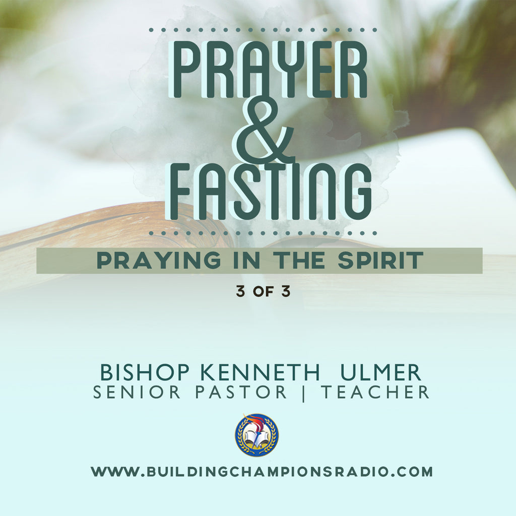 Prayer and Fasting: 03 Praying in the Spirit