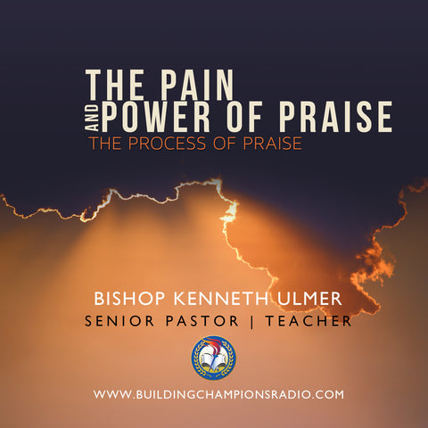The Pain and Power of Praise: The Process of Praise (MP3 Download)