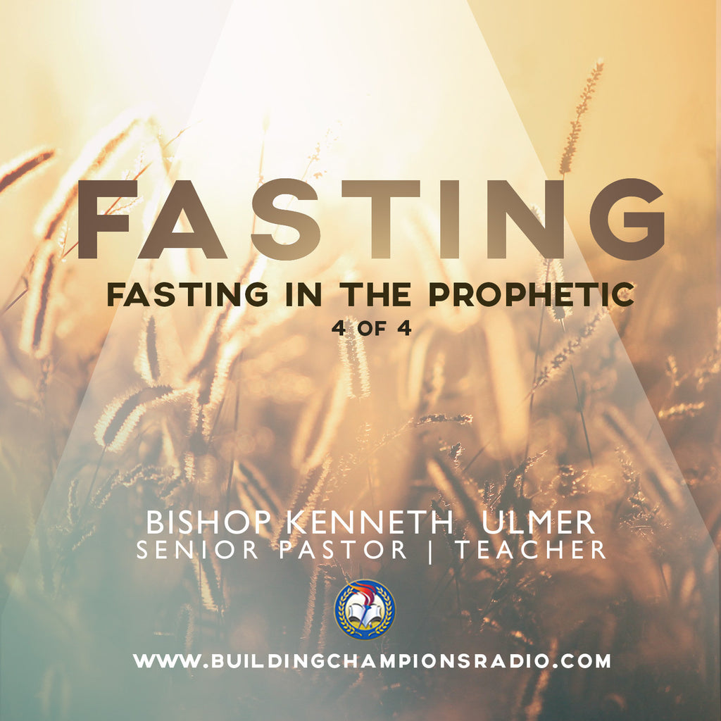 Fasting: 04 Fasting in The Prophetic