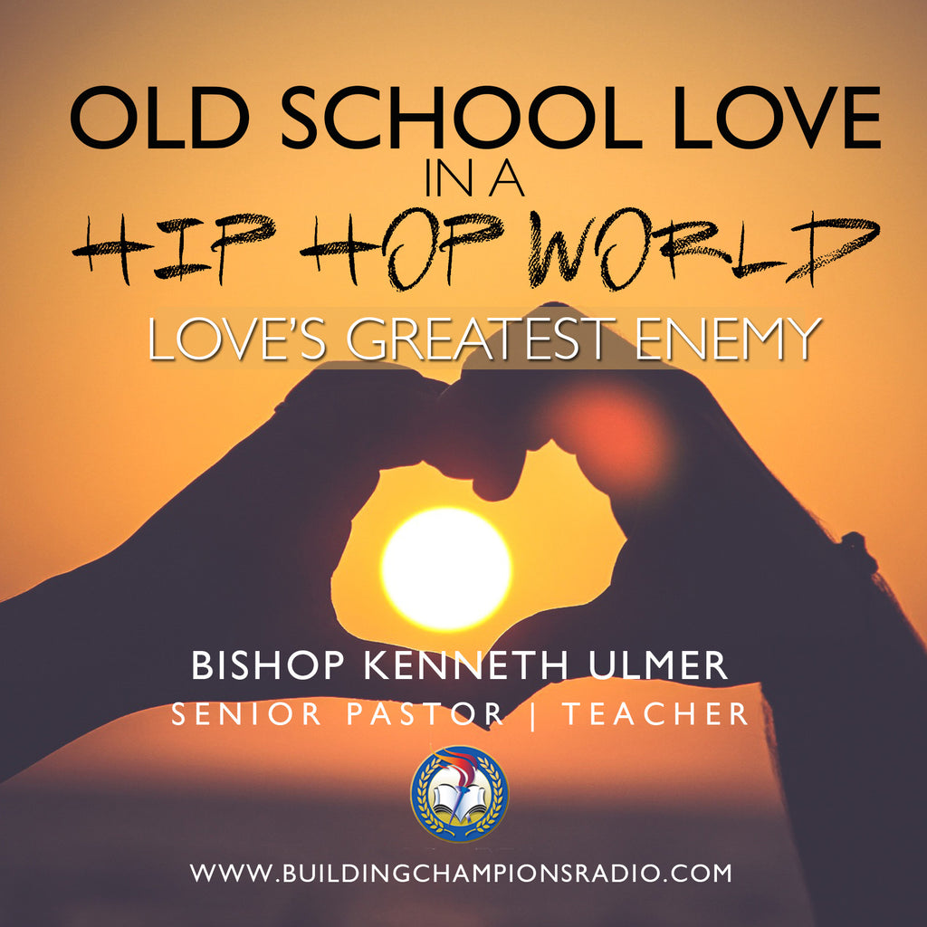 Old School Love In A Hip Hop World: Loves Greatest Enemy