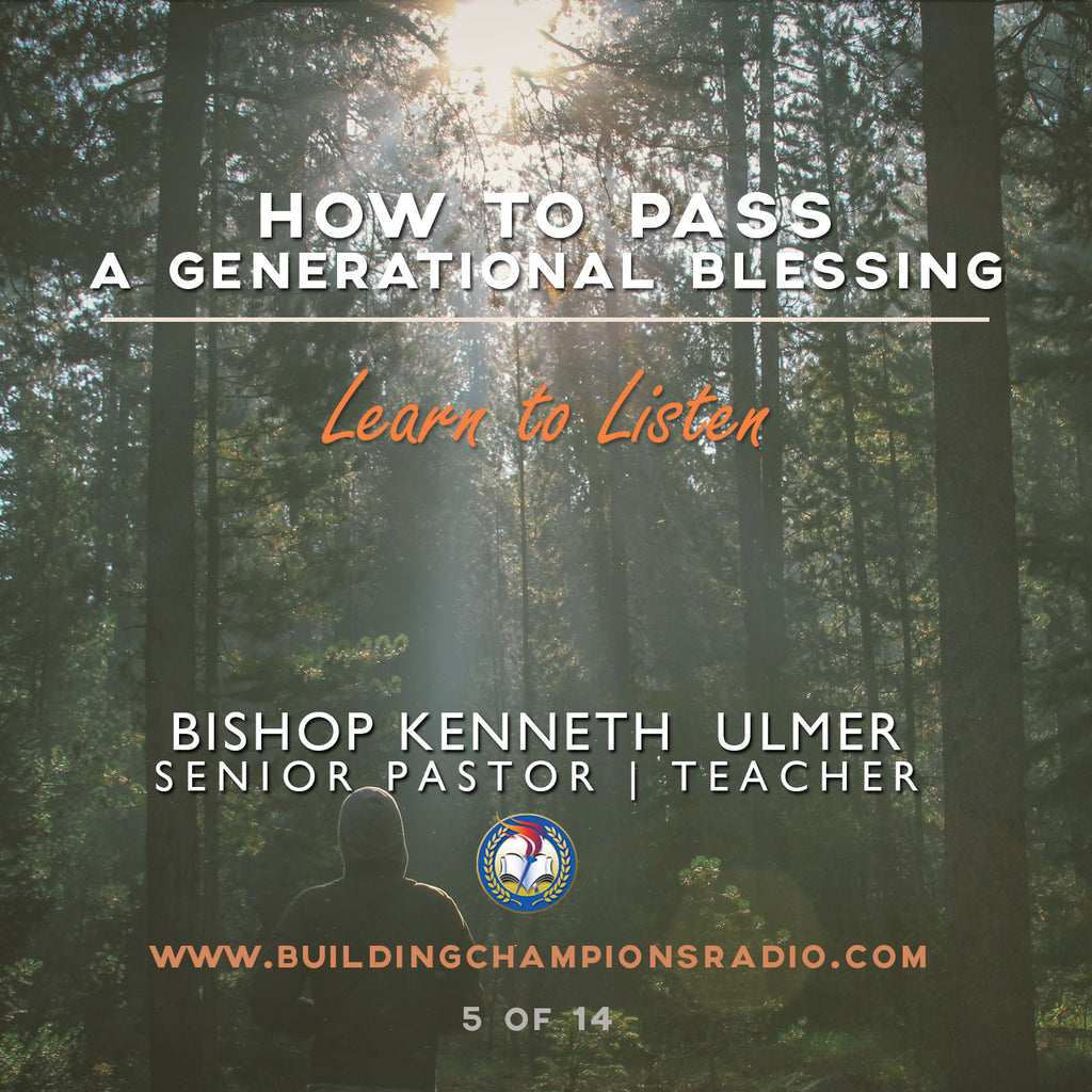 How To Pass A Generational Blessing: Learn To Listen