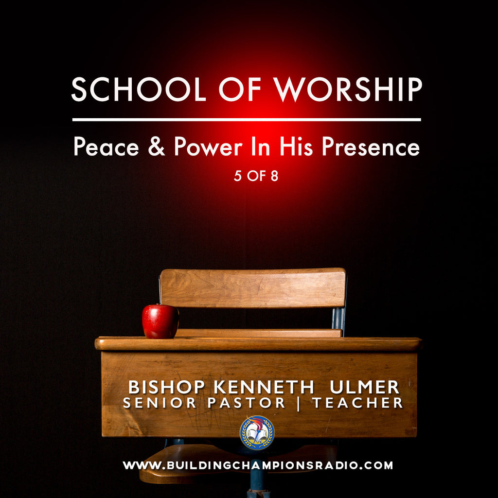 School of Worship: 05 Peace & Power In His Presence