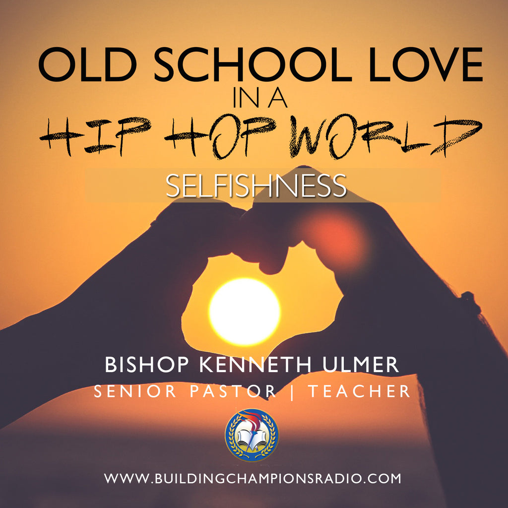 Old School Love In A Hip Hop World: Selfishness