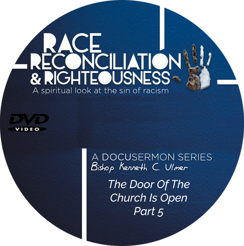 Race Reconciliation & Righteousness: Part 5 The Door of The Church Is Open (DVD)
