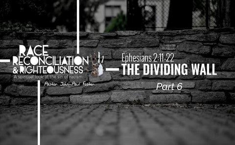 Race Reconciliation & Righteousness: Part 6 The Dividing Wall (MP3 Download)