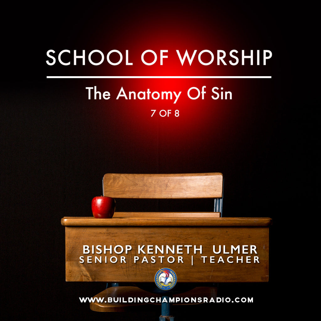 School of Worship: 07 The Anatomy of Sin