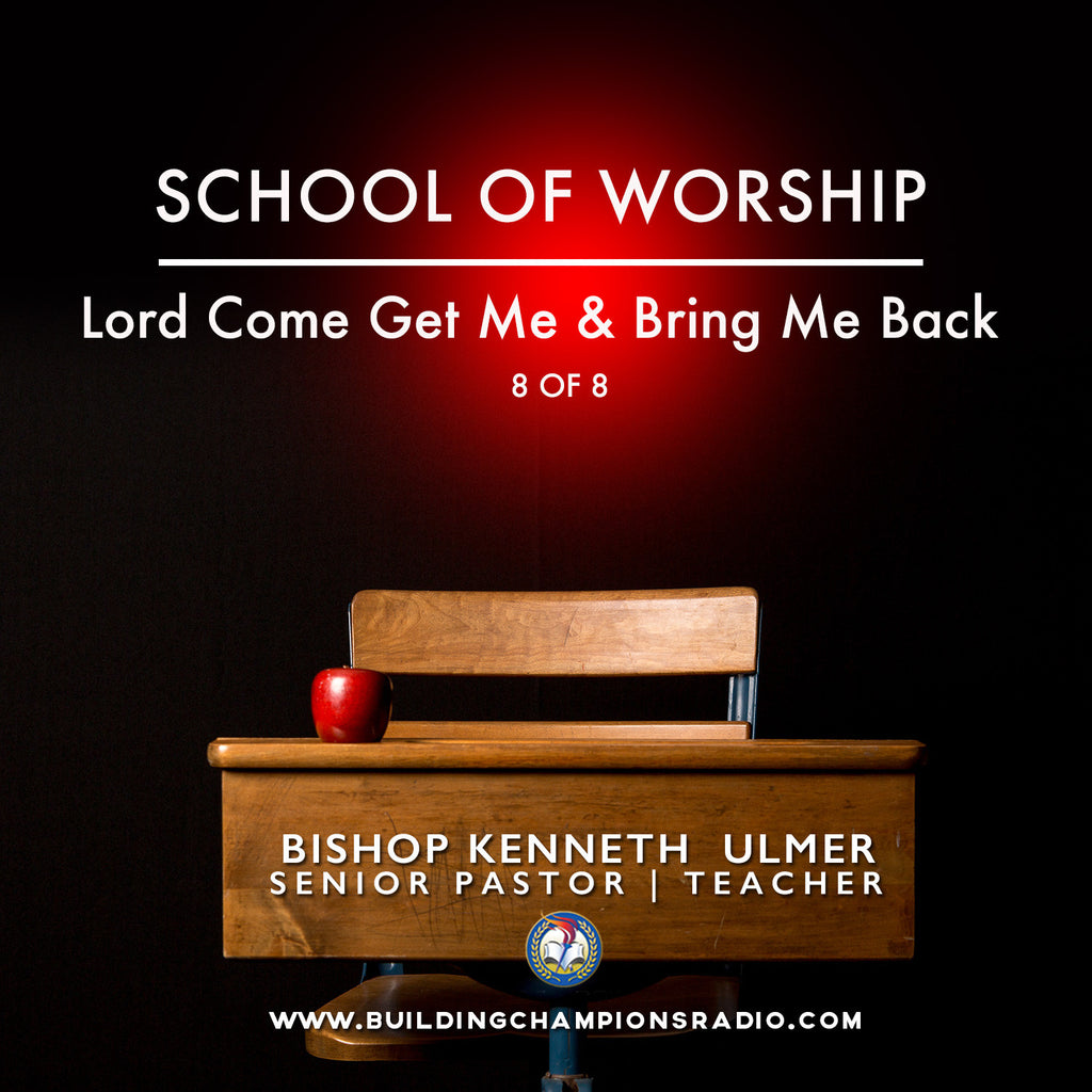School of Worship: 08 Lord, Come Get Me  & Bring Me Back (MP3 Download)
