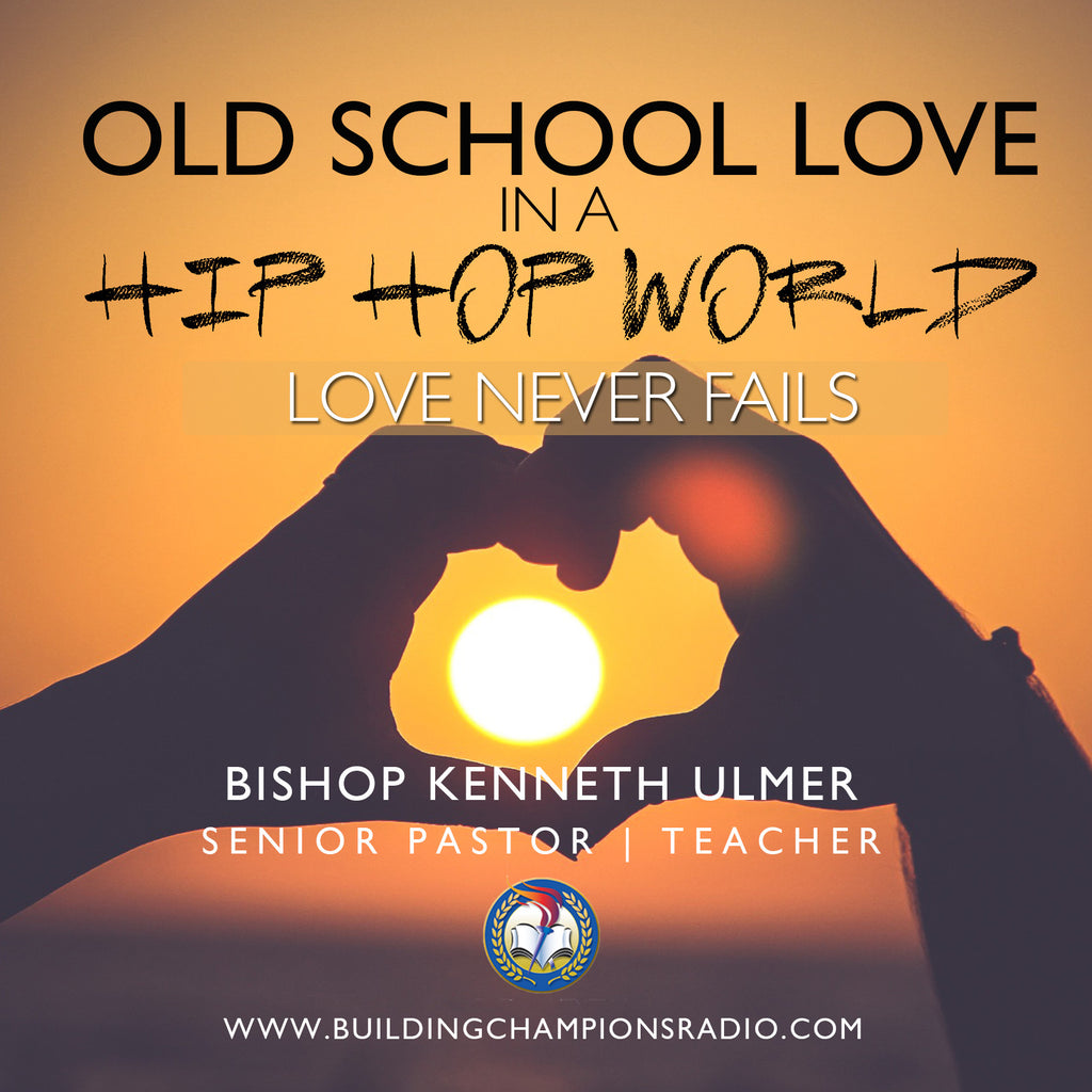 Old School Love In A Hip Hop World: Love Never Fails