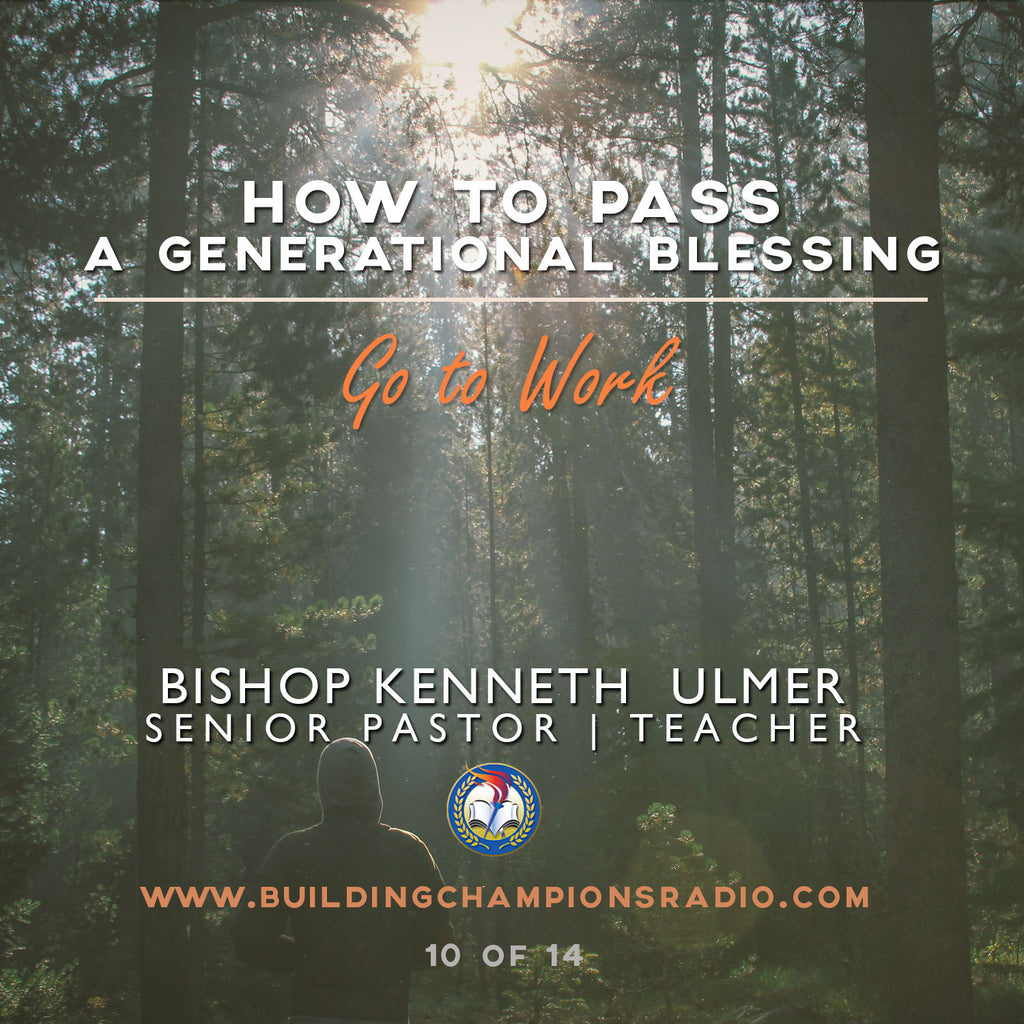 How To Pass A Generational Blessing: Go To Work