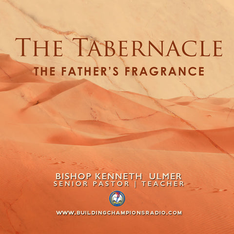 The Tabernacle: 10 The Father's Fragrance