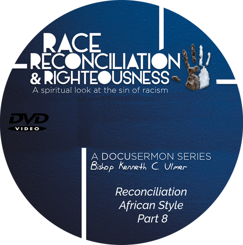 Race Reconciliation & Righteousness: Part 8 Reconciliation African Style (DVD)