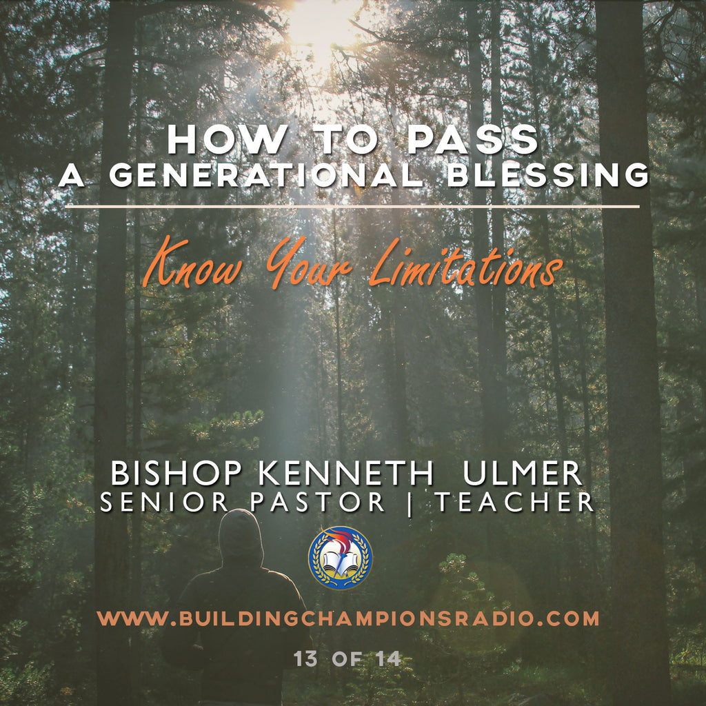 How To Pass A Generational Blessing: Know Your Limitations