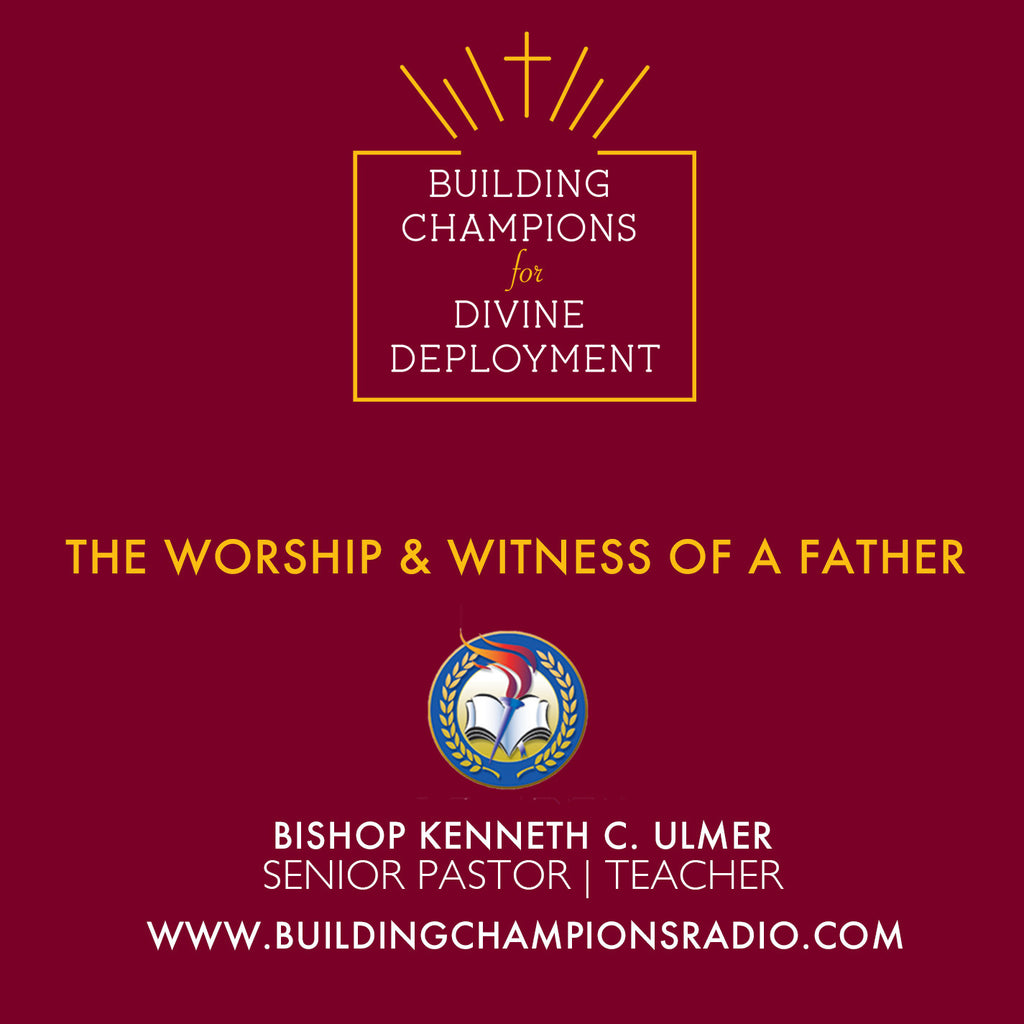Father's Day: The Worship & Witness of A Father