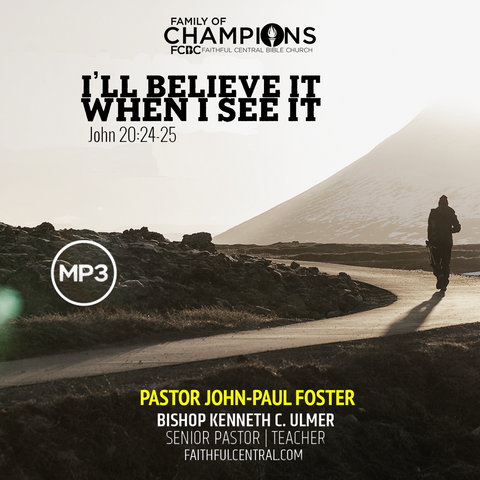 I'll Believe It When I See It - Pastor John-Paul Foster (MP3 Download)