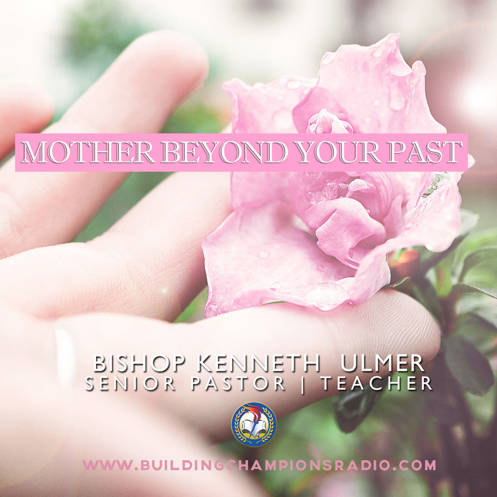 Mother's Day 2017: Mother Beyond Your Past