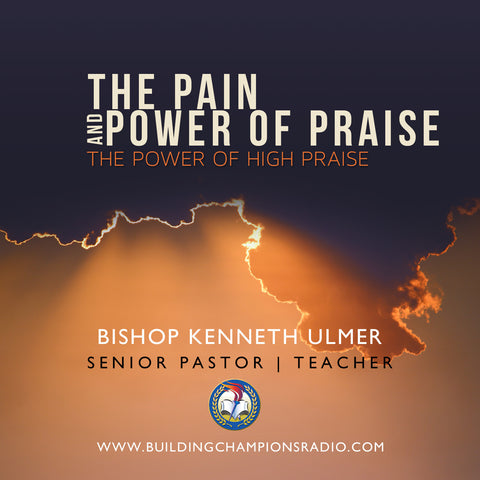 The Pain and Power of Praise: The Power of High Praise (MP3 Download)