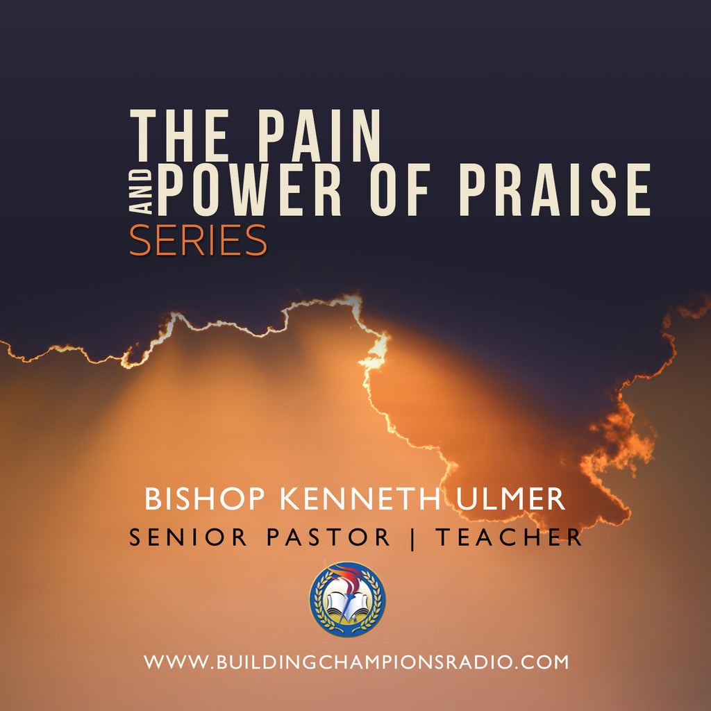 The Pain and Power of Praise: The Series