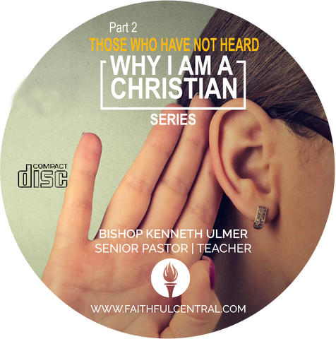 Why I Am A Christian Part 2 - Those Who Have Not Heard (CD)