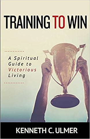Training to Win: A Spiritual Guide to Victorious Living