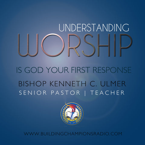 Understanding Worship: Is God Your First Response (MP3 Download)