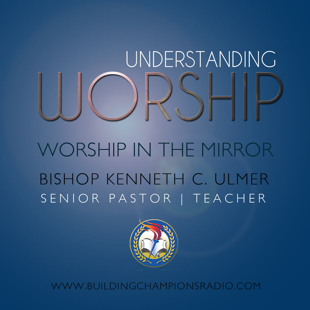 Understanding Worship: Worship In The Mirror (MP3 Download)