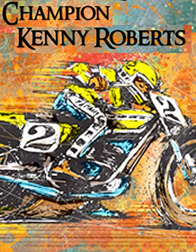 Champion Kenny Roberts: Profile of a Legend - MyBikeCo