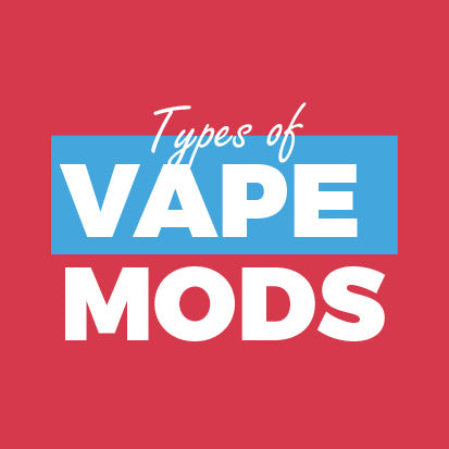 Type of Vape Mods | What is a vape mod?