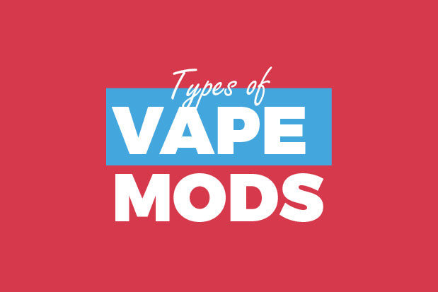 Type of Vape Mods | Get to know your mods